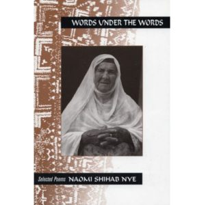 Words Under the Words by Naomi Shihab Nye