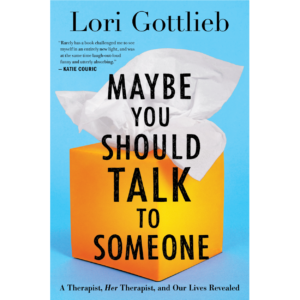 Maybe Your Should Talk to Someone by Lori Gottlieb